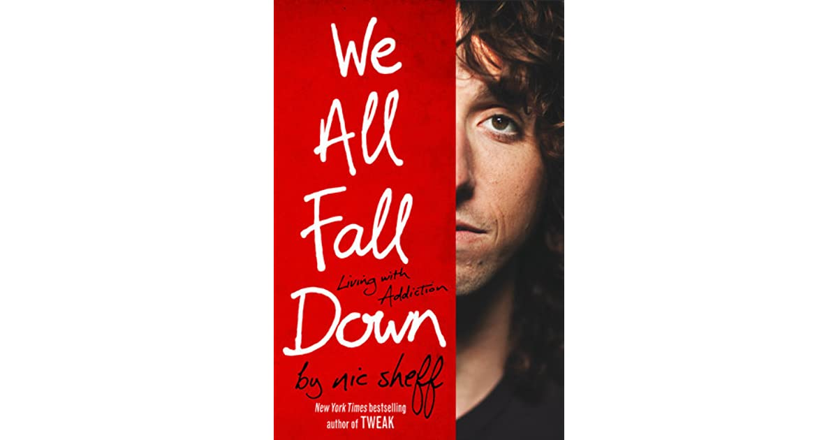 We All Fall Down: Living with Addiction by Nic Sheff