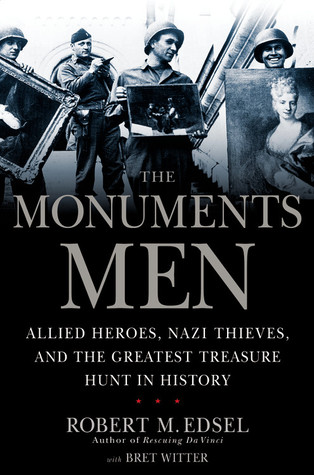 The Monuments Men: Allied Heroes Nazi Thieves and the Greatest Treasure Hunt in History
