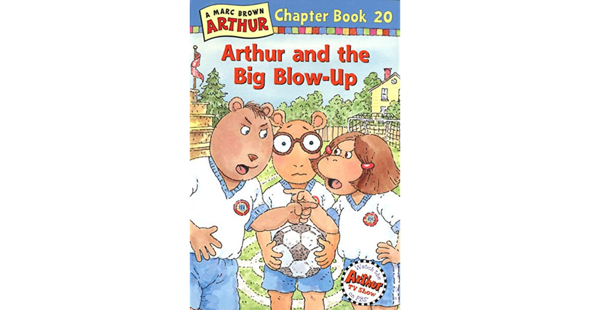 Arthur And The Big Blow Up By Marc Brown