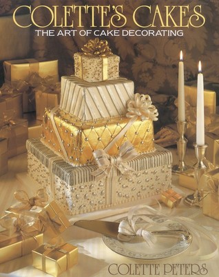 Colette S Cakes The Art Of Cake Decorating By Colette Peters