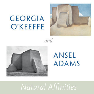Natural Affinities Georgia OKeeffe and Ansel Adams