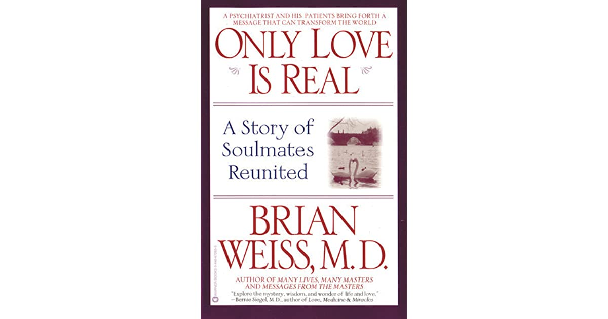 Only Love Is Real: A Story of Soulmates Reunited by Brian L