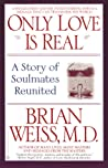 Only Love Is Real by Brian L. Weiss