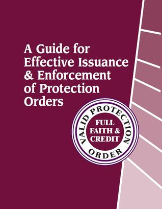 A Guide for Effective Issuance & Enforcement of Protection Orders Mary V. Mentaberry