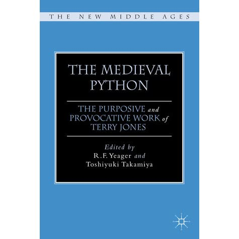 The Medieval Python: The Purposive and Provocative Work of Terry Jones