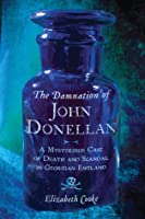 The Damnation of John Donellan: A Mysterious Case of Death and Scandal in Georgian England