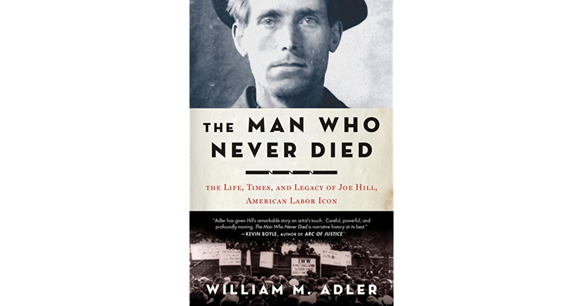 The Man Who Never Died: The Life, Times, and Legacy of Joe Hill