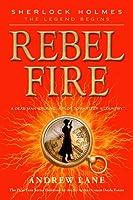 Rebel Fire (Sherlock Holmes: The Legend Begins #2)