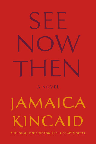 See Now Then by Jamaica Kincaid