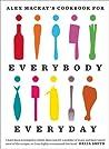 Alex Mackay's Cookbook for Everybody Everyday