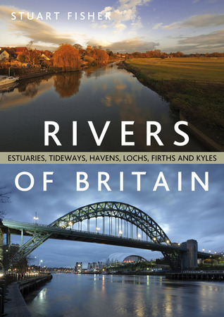 The Rivers of Britain Estuaries- tideways- havens- lochs- firths and kyles