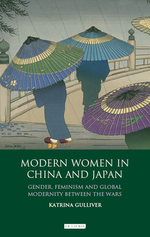 Modern Women in China and Japan: Gender, Feminism and Global Modernity Between the Wars