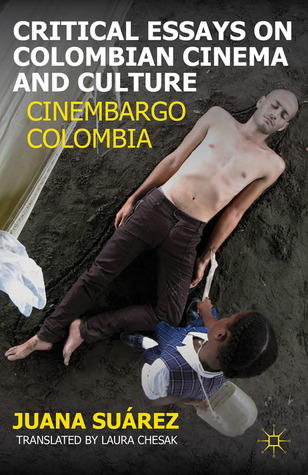 Critical Essays on Colombian Cinema and Culture: Cinembargo Colombia
