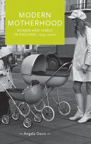 Modern Motherhood: Women and Family in England, 1945-2000