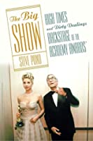 The Big Show: High Times and Dirty Dealings Backstage at the Academy Awards®