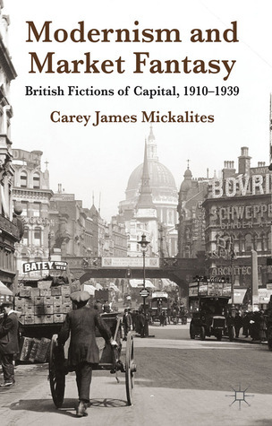 Modernism and Market Fantasy-British Fictions of Capital, 1910-1939