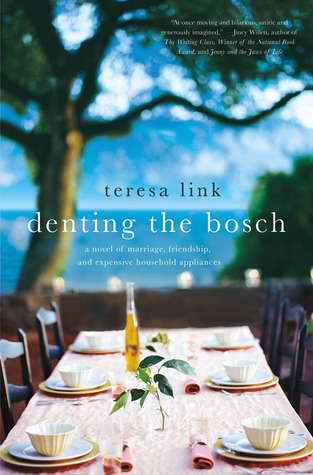 Denting the Bosch: A Novel of Marriage, Friendship, and Expensive Household Appliances