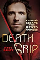 Death Grip: A Climber's Escape from Benzo Madness
