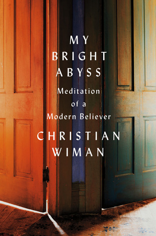 My Bright Abyss: Meditation of a Modern Believer