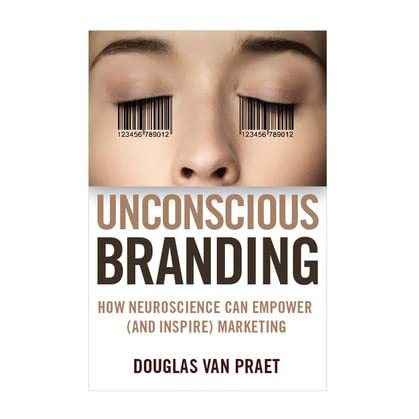 the effects of neuroscience on marketing in unconscious branding a book by douglas van praet