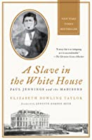 A Slave in the White House: Paul Jennings and the Madisons
