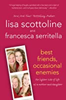Best Friends, Occasional Enemies: The Lighter Side of Life as a Mother and Daughter (Reading Group Gold)