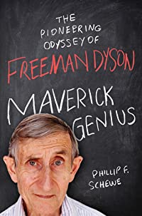 Maverick Genius: The Pioneering Odyssey of Freeman Dyson