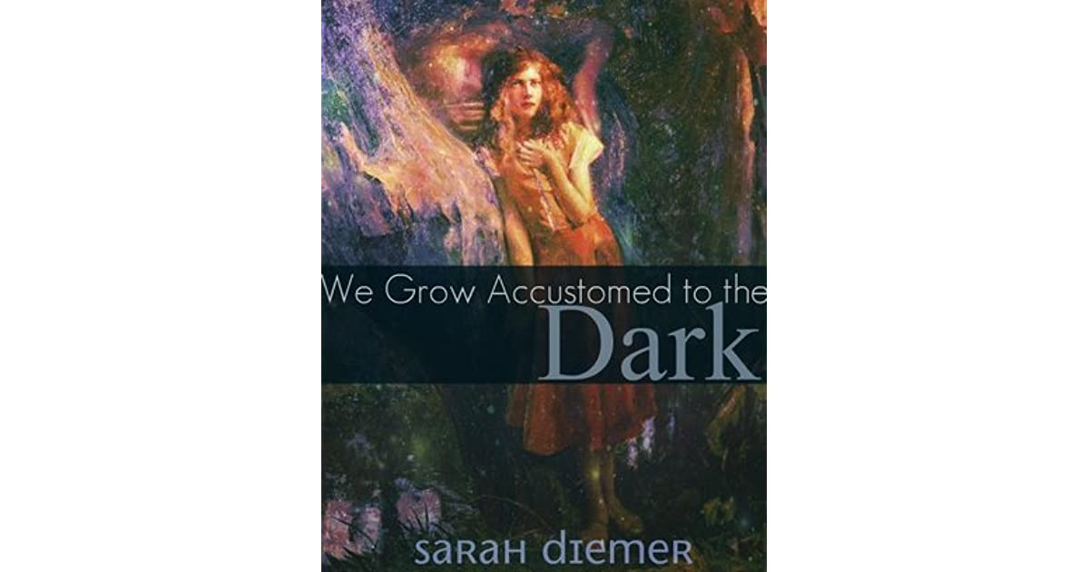 we grow accustomed to the dark Emily dickinson's we grow accustomed to the dark and robert frost's acquainted with the night general directions: this scoring guide will be useful for most of the essays that you read, but in.