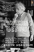 Possessing Genius: The Bizarre Odyssey Of Einsteins Brain