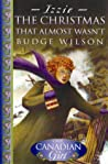 The Christmas that Almost Wasn't (Our Canadian Girl: Izzie, #1)