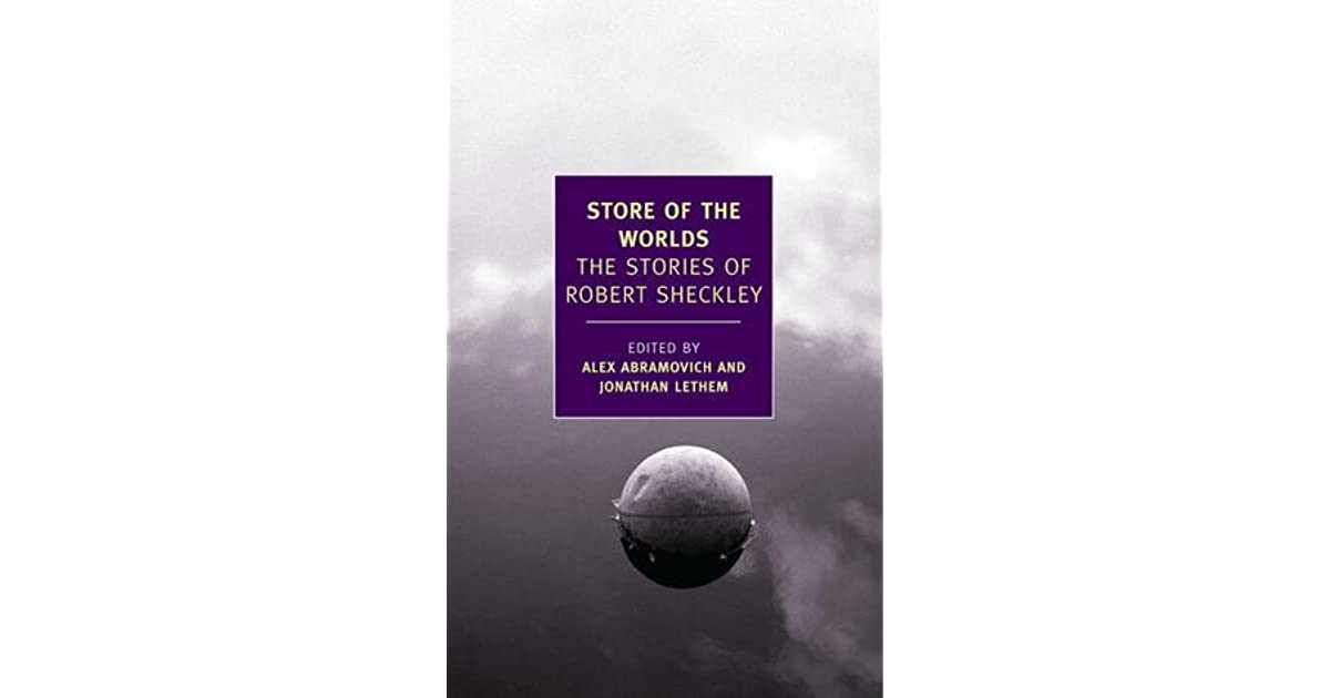 Store of the Worlds: The Stories of Robert Sheckley by Robert Sheckley