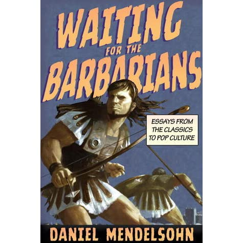 waiting for the barbarians essays from the classics to pop culture Get this from a library waiting for the barbarians : essays on the classics and pop culture [daniel adam mendelsohn] -- in waiting for the barbarians, daniel mendelsohn brings together twenty-four of his recent essays on a wide range of subjects, from avatar to the poems of arthur rimbaud, from our inexhaustible.