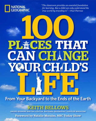 100 Places That Can Change Your Child's Life - From Your Backyard to the Ends of the Earth