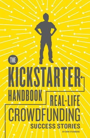 The Kickstarter Handbook Real-Life Crowdfunding Success Stories