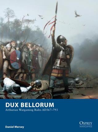 Dux Bellorum: Arthurian Wargaming Rules AD 367–793 (Osprey Wargames, #1).