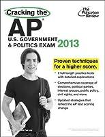 Cracking the AP U.S. Government & Politics Exam, 2013 Edition