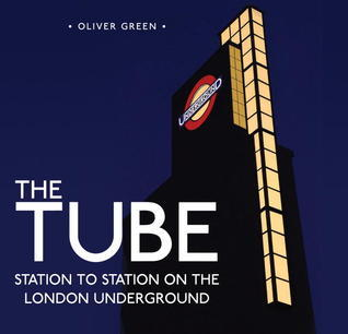 The Tube  Station to Station on the London Underground