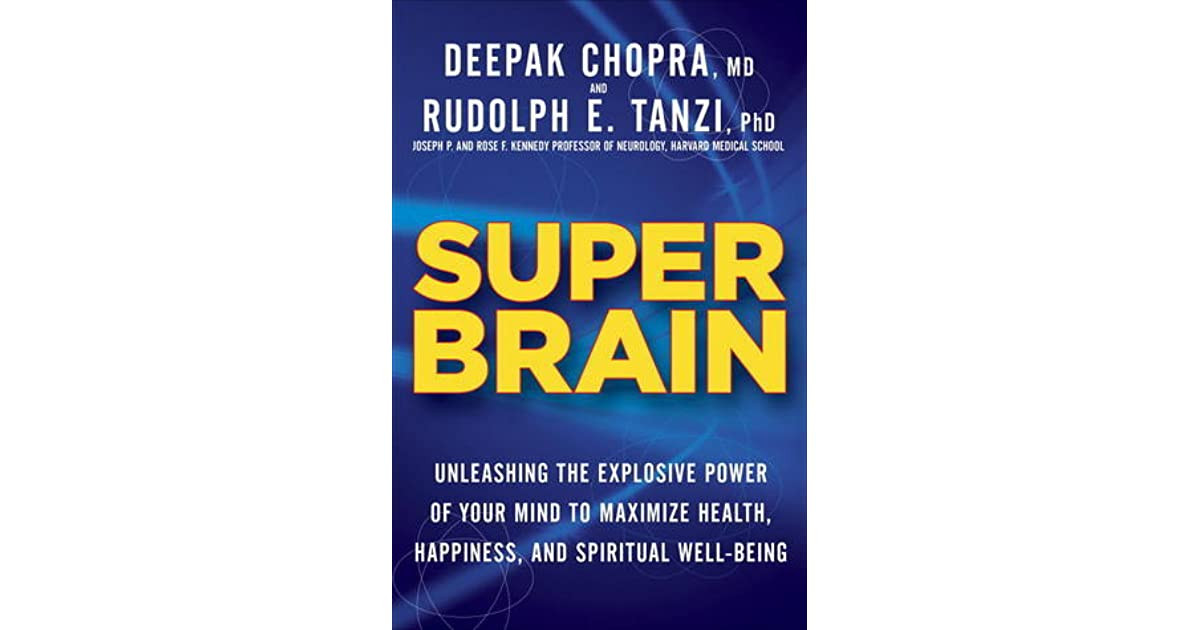 Super brain unleashing the explosive power of your mind to super brain unleashing the explosive power of your mind to maximize health happiness and spiritual well being by deepak chopra fandeluxe Images