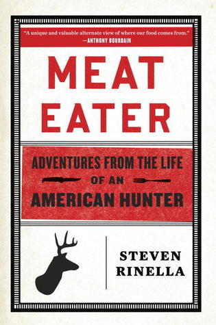 Meat Eater-Adventures from the Life of an American Hunter
