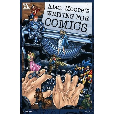 alan moore writing for comics essay Scopri 1: alan moore's writing for comics di alan moore this edition reprints an excellent essay from moore, written during the height of his run at dc comics.