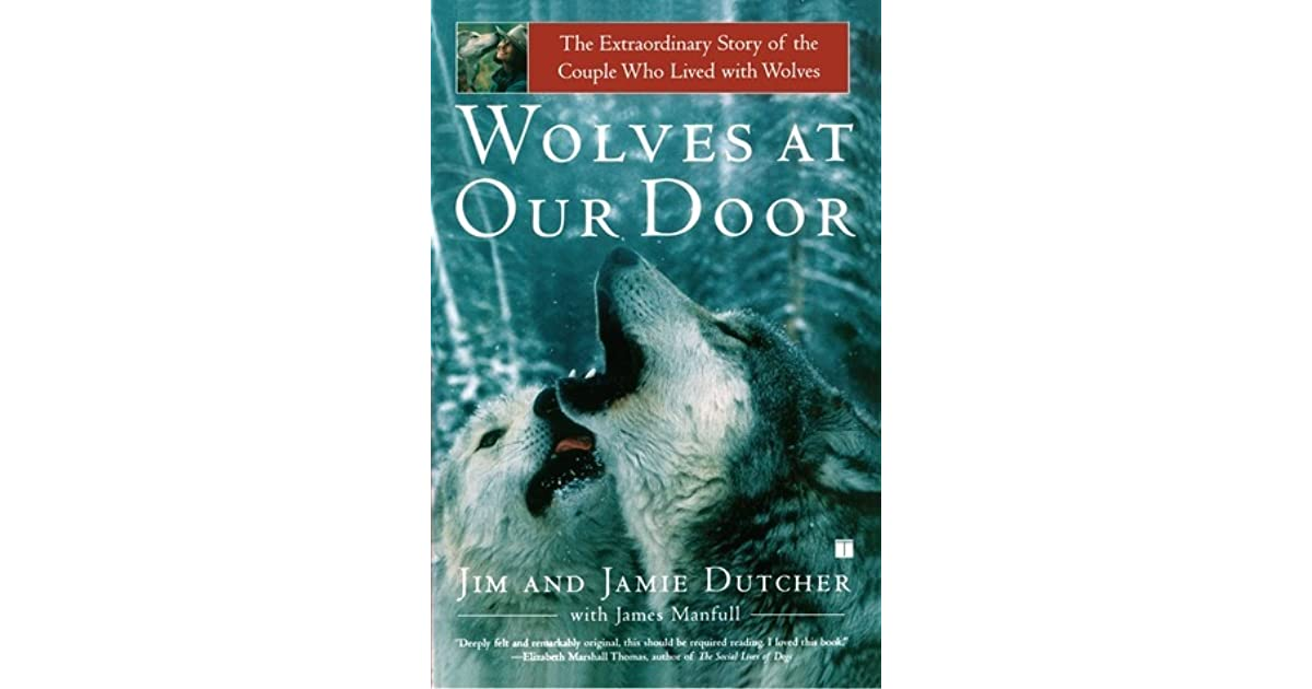 Wolves At Our Door The Extraordinary Story Of The Couple Who Lived With Wolves By Jim Dutcher