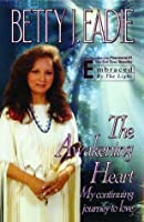 The Awakening Heart: My Continuing Journey to Love