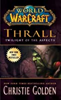 Thrall: Twilight of the Aspects (World of WarCraft, #9)