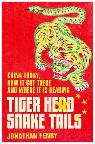 Tiger Head, Snake Tails: China Today, How It Got There and