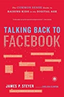 Talking Back to Facebook: The Common Sense Guide to Raising Kids in the Digital Age