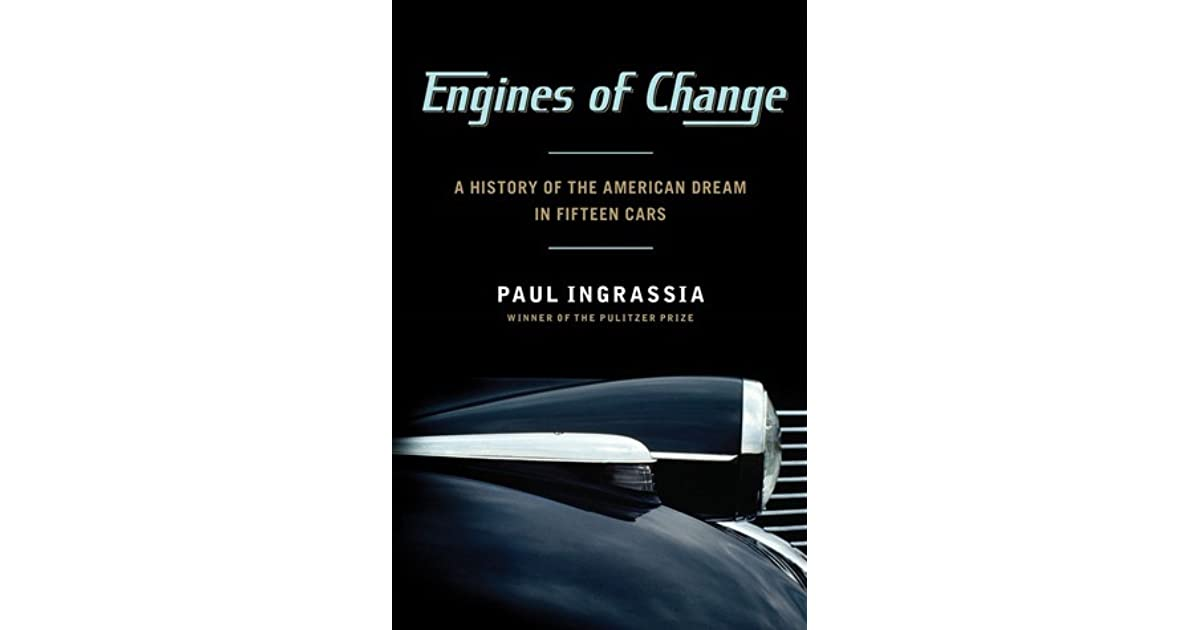 Engines Of Change A History Of The American Dream In Fifteen Cars
