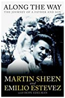 Along the Way: The Journey of a Father and Son. by Martin Sheen, Emilio Estevez