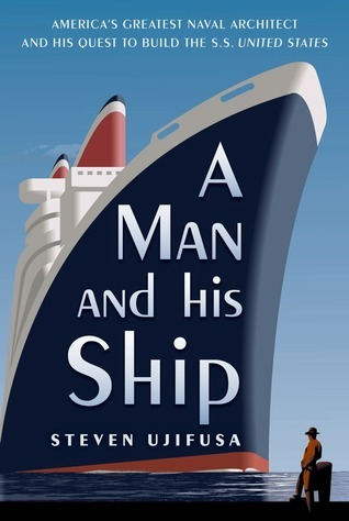 A Man and His Ship-America's Greatest Naval Architect and His Quest to Build the S