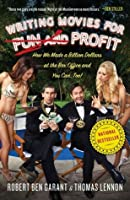 Writing Movies for Fun and Profit: How We Made a Billion Dollars at the Box Office and You Can, Too!