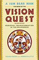 The Book of the Vision Quest: Personal Transformation in the Wilderness
